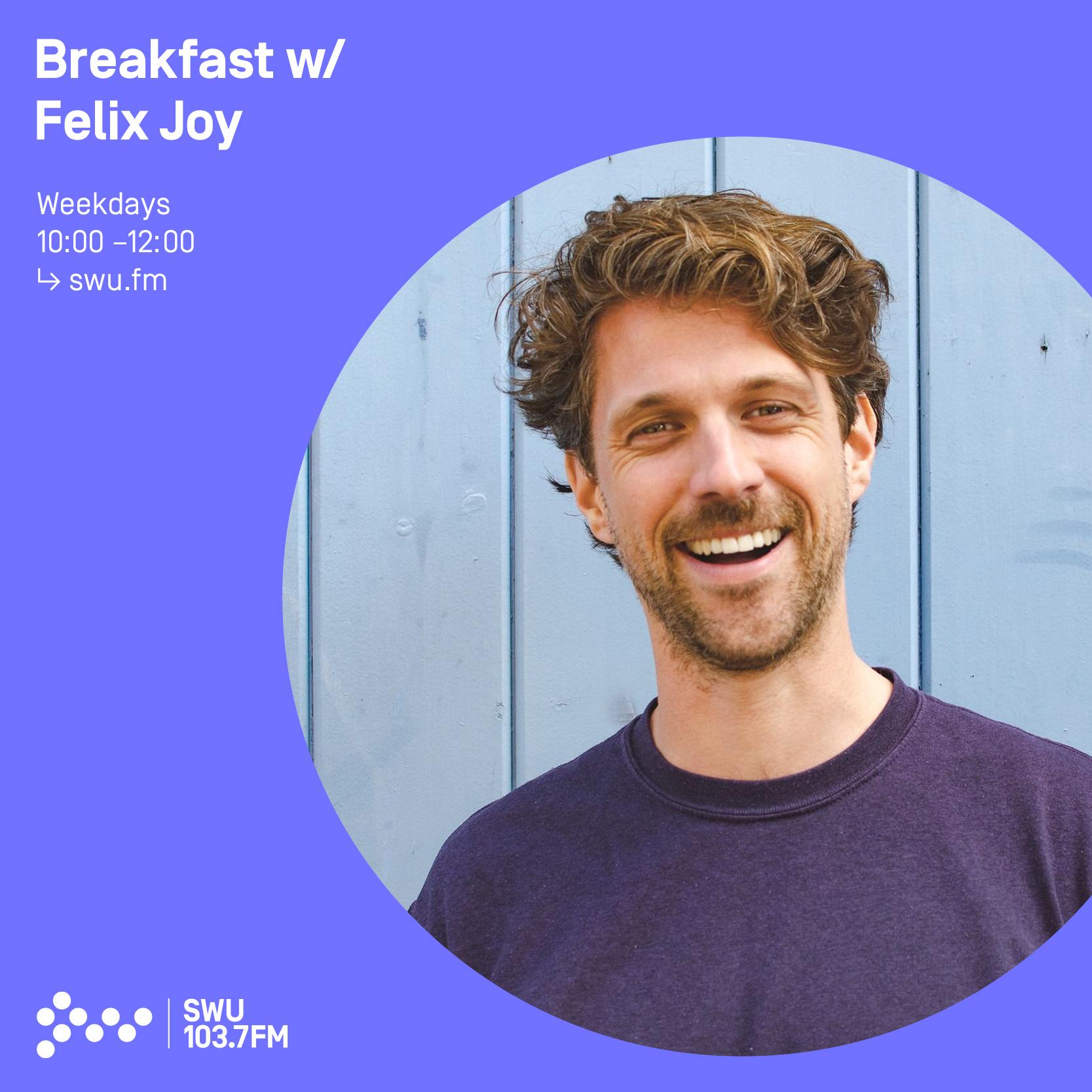 Breakfast w/ Felix Joy